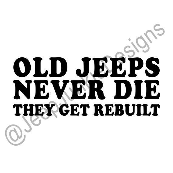 Old Jeeps Never Die They Get Rebuilt Custom Vinyl Decals Etsy Old Jeep Jeep Life Quotes Jeep Life Decal