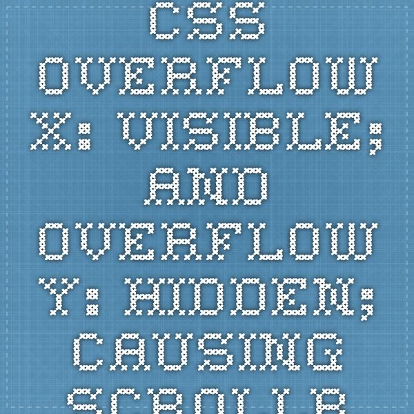 CSS overflow-x: visible; and overflow-y: hidden; causing scrollbar issue