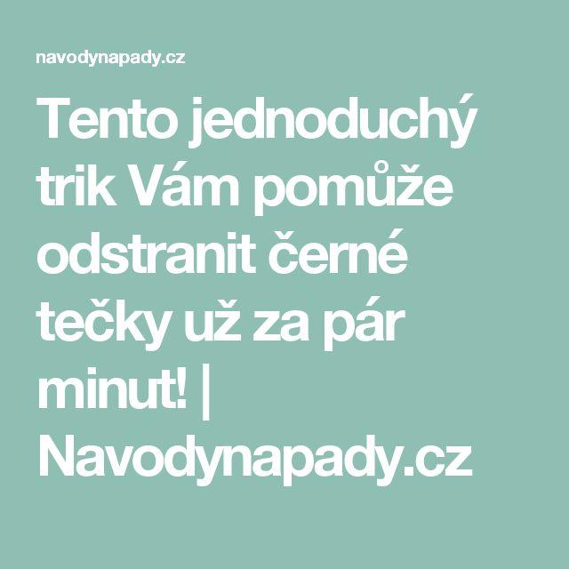 Tento jednoduchý trik Vám pomůže odstranit černé tečky už za pár minut!   Navodynapady.cz