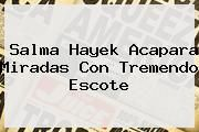 http://tecnoautos.com/wp-content/uploads/imagenes/tendencias/thumbs/salma-hayek-acapara-miradas-con-tremendo-escote.jpg Salma Hayek. Salma Hayek acapara miradas con tremendo escote, Enlaces, Imágenes, Videos y Tweets - http://tecnoautos.com/actualidad/salma-hayek-salma-hayek-acapara-miradas-con-tremendo-escote/