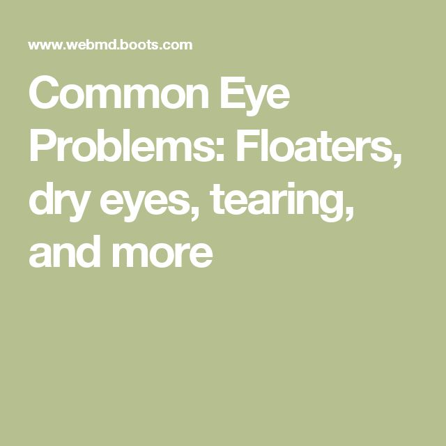 Common Eye Problems: Floaters, dry eyes, tearing, and more