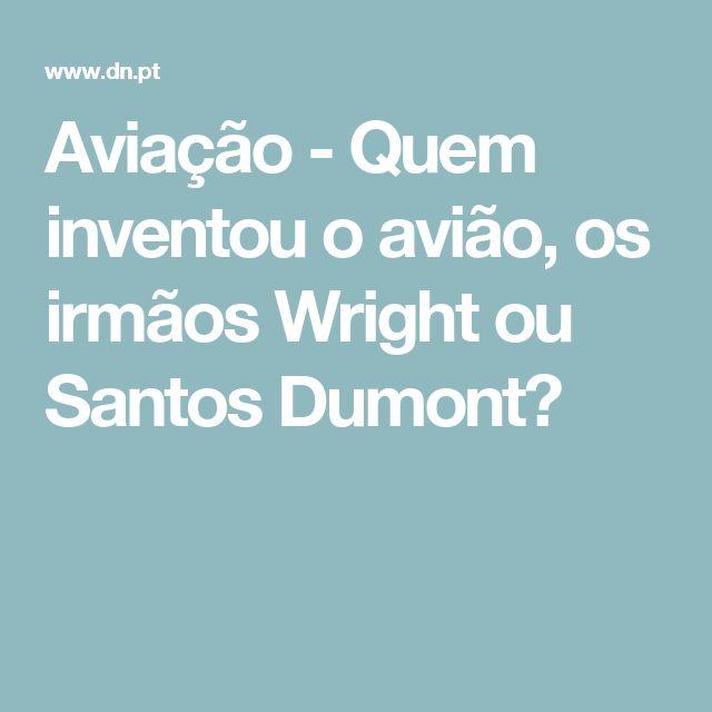 Aviação - Quem inventou o avião, os irmãos Wright ou Santos Dumont?