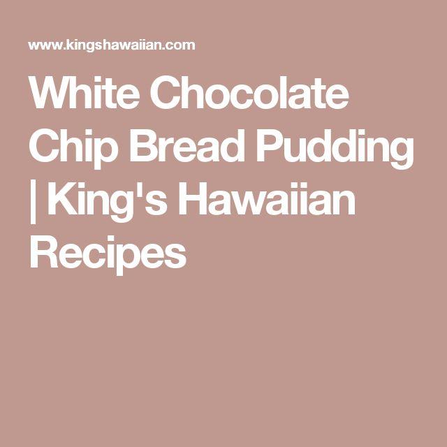 White Chocolate Chip Bread Pudding | King's Hawaiian Recipes