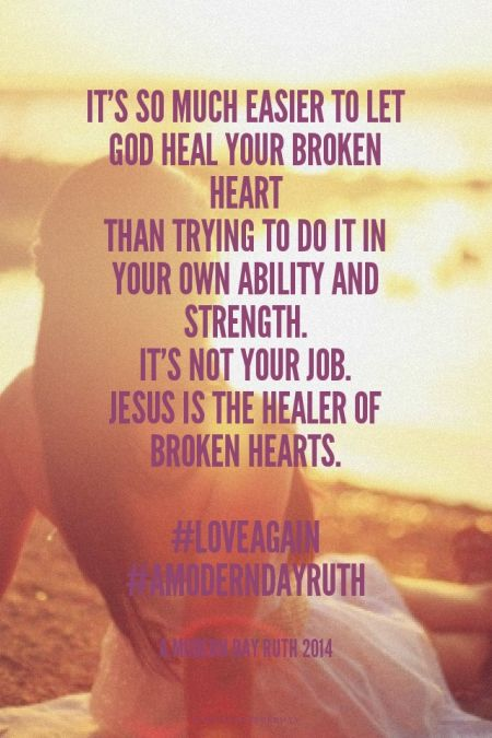 It's so much easier to let God heal your broken heart than trying to do it in your own ability and strength. It's not your job. Jesus is the healer of broken hearts. #loveagain #AModernDayRuth - A Modern Day Ruth 2014 | Jenny made this with Spoken.ly