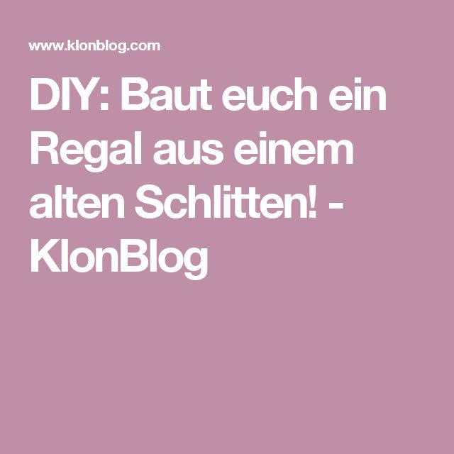 12 best Schlitten images on Pinterest Bricolage, Upcycling and - kleine regale für küche