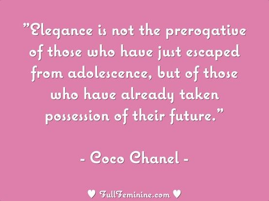 """""""Elegance is not the prerogative of those who have just escaped from adolescence, but of those who have already taken possession of their future."""" - Coco Chanel"""