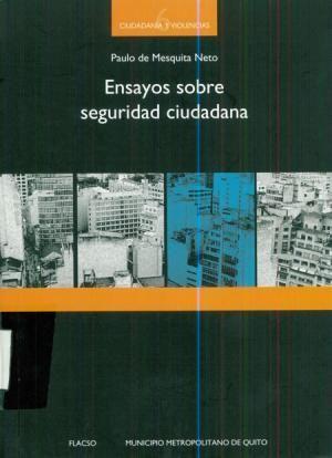 Ensayos sobre seguridad ciudadana / Paulo de Mesquita Neto ; [prólogo Andrea Betancourt] ; [Katia Silveira, Andrea Betancourt]