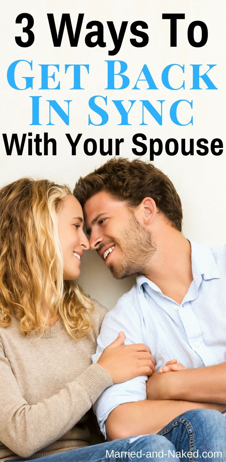 3 Ways To Get Back In Sync With Your Spouse.  Marriage Tps | Marriage Advice | Marriage  http://married-and-naked.com/