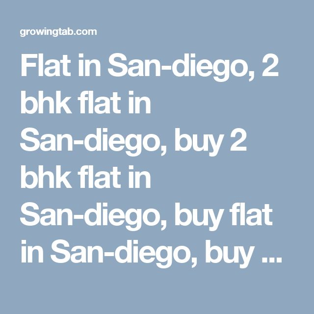 Flat in San-diego, 2 bhk flat in San-diego, buy 2 bhk flat in San-diego, buy flat in San-diego, buy 2 bhk apartments in San-diego, 3 bhk flat in San-diego, buy 3 bhk flat in San-diego, buy 3 bhk apartments in San-diego, 1 bhk flat in San-diego, buy 1 bhk flat in San-diego, buy 1 bhk apartments in San-diego http://growingtab.com/ad/real-estate-flats-for-sale/209/united-states/3191/california/40732/san-diego