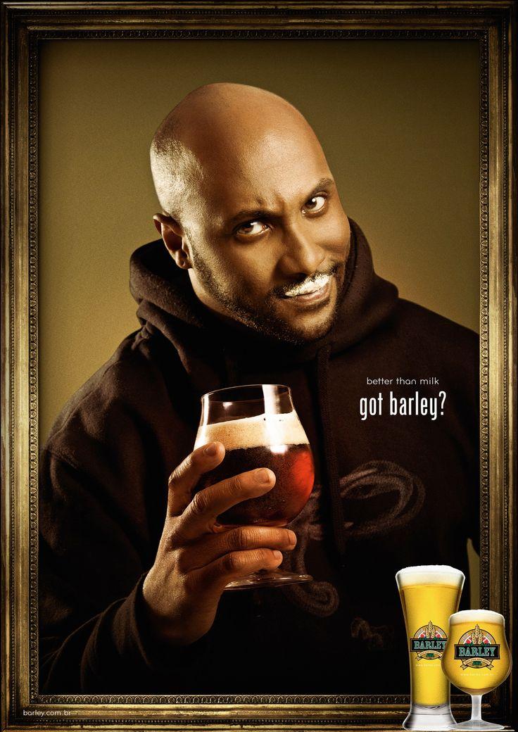 Barley Beer: Got Barley?, 2     Better than milk. Got Barley? Advertising Agency: RBA Comunicação, Novo Hamburgo, Brazil  Published: July 2013 #advertising #advertisement #beer
