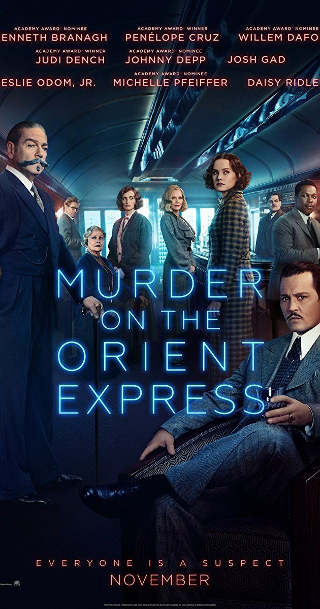 Directed by Kenneth Branagh.  With Daisy Ridley, Johnny Depp, Michelle Pfeiffer, Penélope Cruz. A lavish train ride unfolds into a stylish & suspenseful mystery. From the novel by Agatha Christie, Murder on the Orient Express tells of thirteen stranded strangers & one man's race to solve the puzzle before the murderer strikes again.