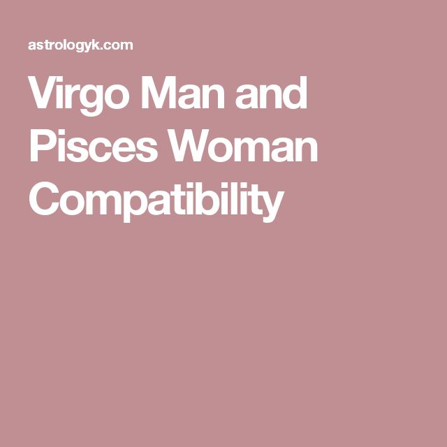 Compatibility Of Virgo Man And Pisces Woman