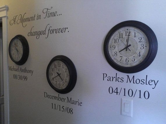 """A Moment in Time changed forever"" This is such a great idea! Hang clocks stopped at your childrens birth times. Love it. Storing away for future use!"