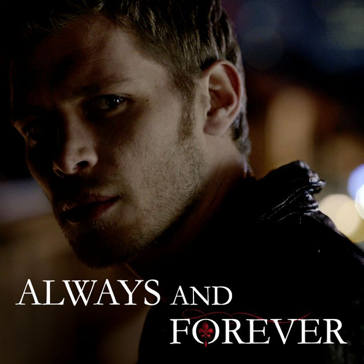 The Originals 'always and forever'.the line Klaus Rebekah and Elijah live by