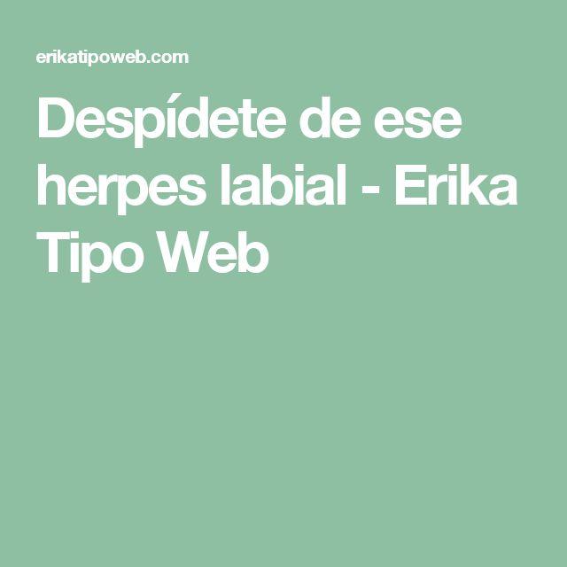 Despídete de ese herpes labial - Erika Tipo Web
