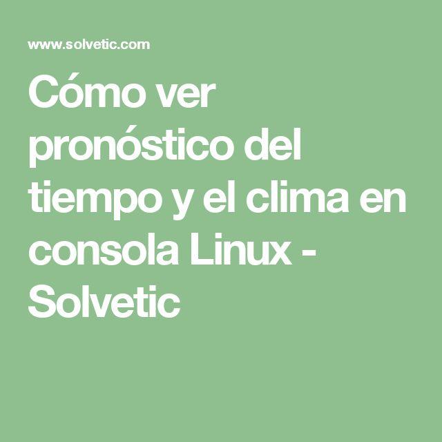 Cómo ver pronóstico del tiempo y el clima en consola Linux - Solvetic