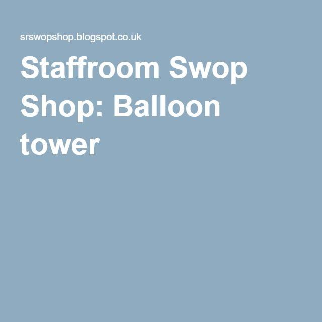 Staffroom Swop Shop: Balloon tower
