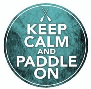 Keep calm and paddle on!