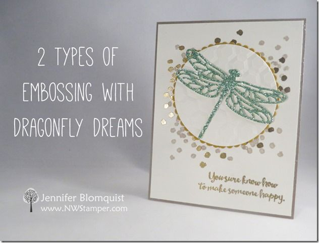 2 Types of Embossing with Dragonfly Dreams - by Jennifer Blomquist NWstamper.com