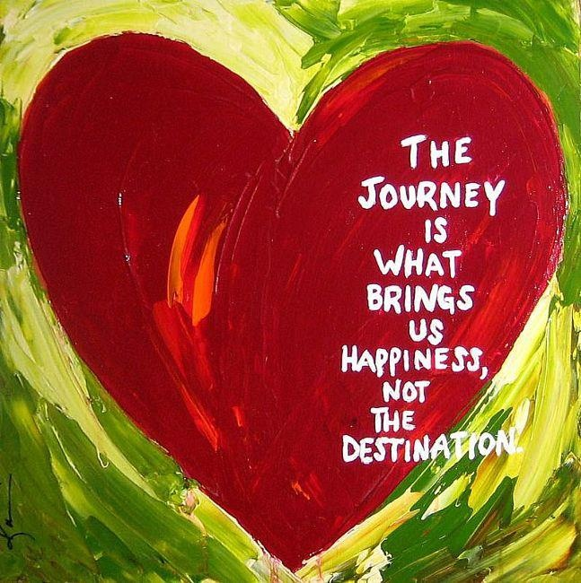 """The journey is what brings us happiness, not the destination."" ~Dan Millman, Way of the Peaceful Warrior"