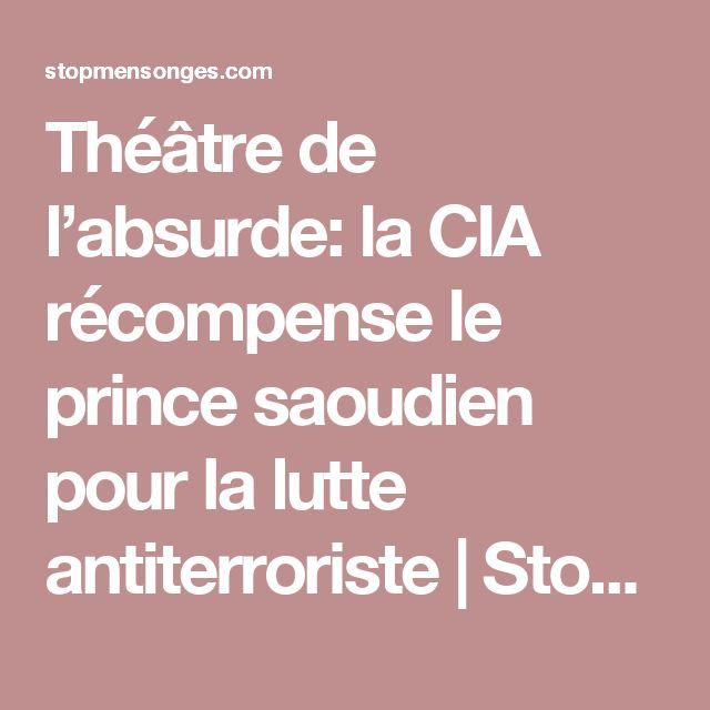 Théâtre de l'absurde: la CIA récompense le prince saoudien pour la lutte antiterroriste | Stop Mensonges