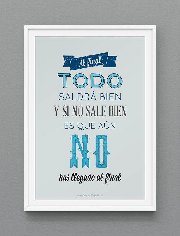 Lámina imprimible: Al final todo saldrá bien y si no sale bien es que aún no has llegado al final www.pasandolopipa.blogspot.com
