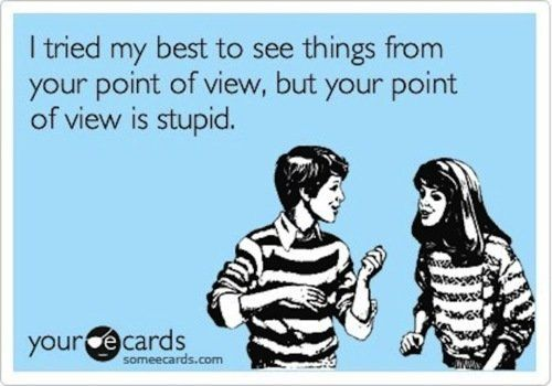 Your point of view is stupid