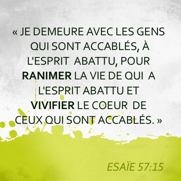 """La Bible - Versets illustrés - Esaie 57: 15 - """"Je demeure avec les gens qui sont accablés, à l'esprit abattu, pour ranimer la vie de qui a l'esprit abattu et vivifier le coeur de ceux qui sont accablés""""."""