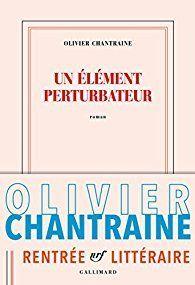 Un Elément perturbateur par Olivier Chantraine, chez Gallimard.