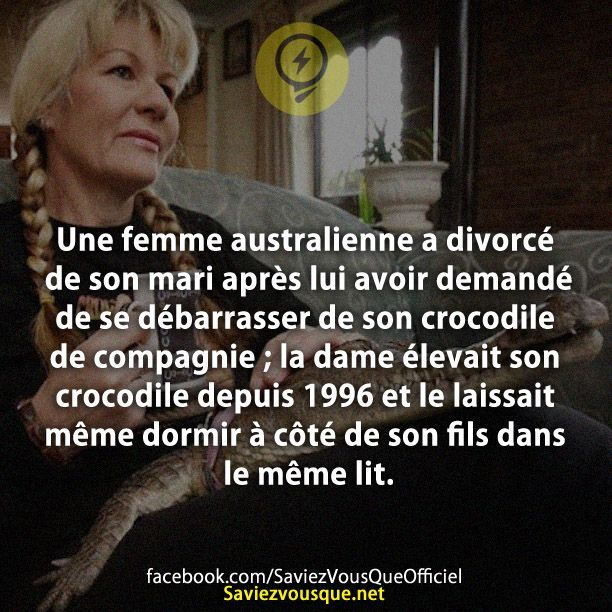 Une femme australienne a divorcé de son mari après lui avoir demandé de se débarrasser de son crocodile de compagnie ; la dame élevait son crocodile depuis 1996 et le laissait même dormir à côté de son fils dans le même lit. | Saviez Vous Que?