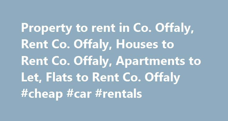 Property to rent in Co. Offaly, Rent Co. Offaly, Houses to Rent Co. Offaly, Apartments to Let, Flats to Rent Co. Offaly #cheap #car #rentals http://renta.remmont.com/property-to-rent-in-co-offaly-rent-co-offaly-houses-to-rent-co-offaly-apartments-to-let-flats-to-rent-co-offaly-cheap-car-rentals/  #houses or flats to rent # Get Alerts for Property to rent in Co. Offaly Cancel
