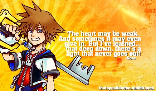 Kingdom Hearts has some great quotes.  This one's grown on me.