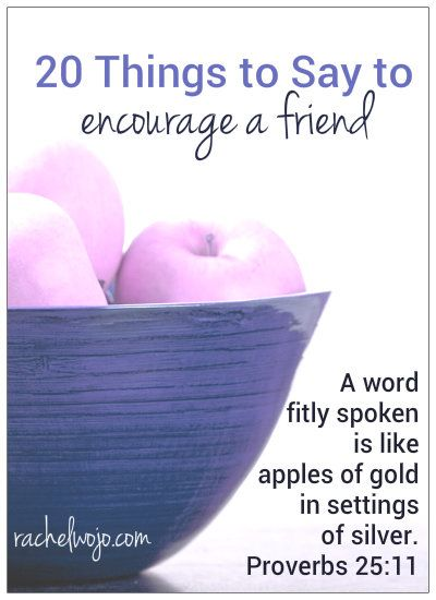 20 things to say to encourage your friend. Inspired by the following verse, today we're encouraging friendship in Christ.  A word fitly spoken is like apples of gold in a setting of silver. Prov. 25:11
