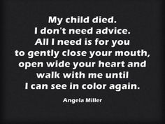 6 Things to Never Say to a Bereaved Parent -CLICK & READ THIS ARTICLE. some people should seriously think before they speak. Losing a child is the greatest hell on earth.