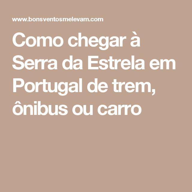 Como chegar à Serra da Estrela em Portugal de trem, ônibus ou carro