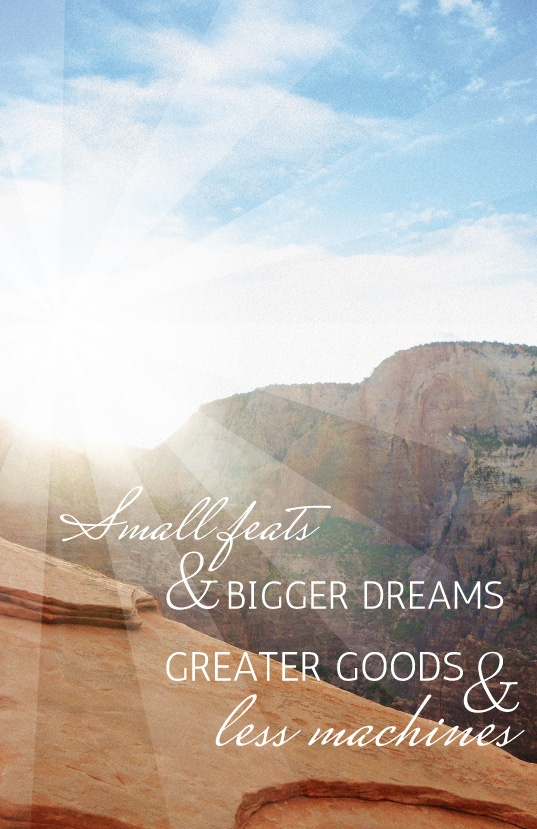 Small feats & bigger dreams, Greater goods and less machines. — Design by Alix Mitchell, Photography by Viv Jones