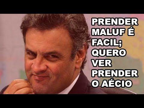 Prender Maluf é facil; quero ver prender Aécio! - YouTube