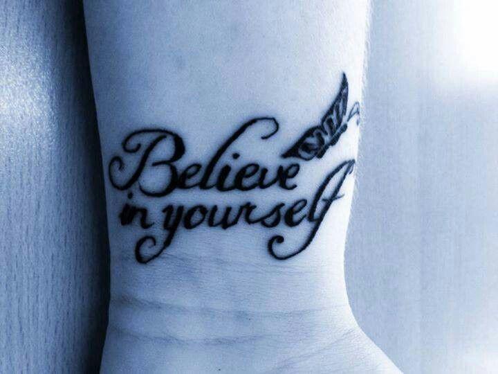 Believe in yourself | Tattoo Ideas | Pinterest | Tattoos ...