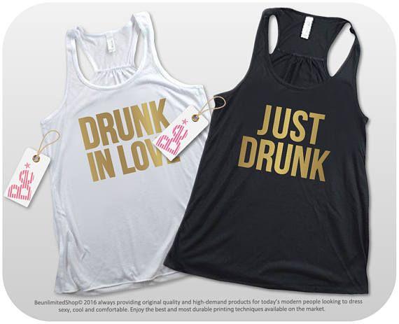 Just Drunk Tank Tops. Drunk In Love Shirts. Bachelorette