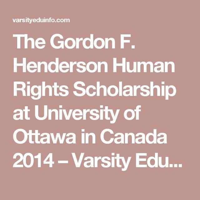 The Gordon F. Henderson Human Rights Scholarship at University of Ottawa in Canada 2014 – Varsity Education