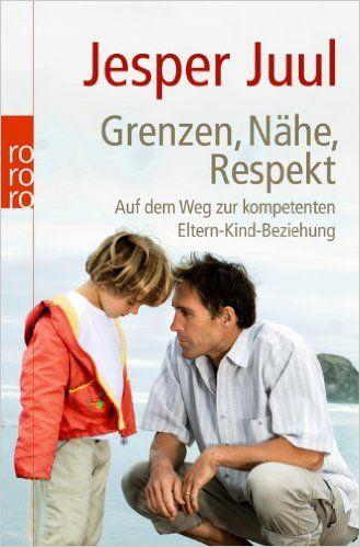 Grenzen, Nähe, Respekt: Auf dem Weg zur kompetenten Eltern-Kind-Beziehung: Amazon.de: Jesper Juul, Alken Bruns: Bücher