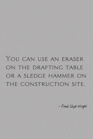 .: Construction Site, First Time, Architects Quotes, Frank Lloyd Wright Quotes, Architecture Quotes, Flw, Words Quotes, Drafting Tables, Wright Architecture