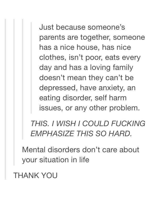"So many people tell me I shouldn't be depressed because I have ""everything I need"", but it's not about having stuff."