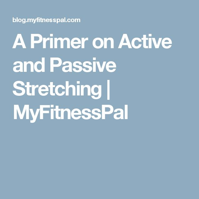 A Primer on Active and Passive Stretching | MyFitnessPal