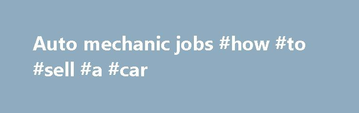 Auto mechanic jobs #how #to #sell #a #car http://auto.remmont.com/auto-mechanic-jobs-how-to-sell-a-car/  #auto mechanic jobs # Search Jobs Service Technician Jobs at Chrysler Dealership 2158 jobs sorted by A service technician job at a Chrysler dealership is the best way to get the experience to become a Chrysler master technician. You will work in a clean, state-of-the-art auto repair facility with the opportunity to learn every vehicle [...]Read More...The post Auto mechanic jobs #how #to…