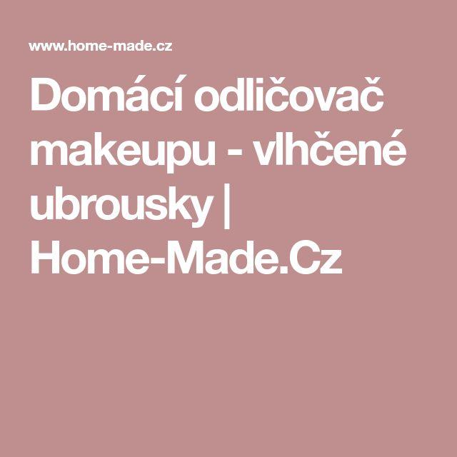 Domácí odličovač makeupu - vlhčené ubrousky | Home-Made.Cz