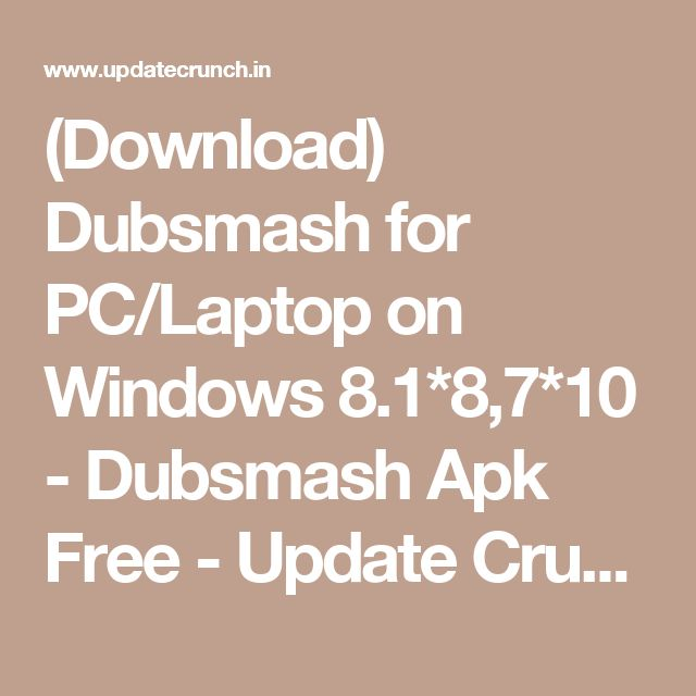 (Download) Dubsmash for PC/Laptop on Windows 8.1*8,7*10 - Dubsmash Apk Free - Update Crunch