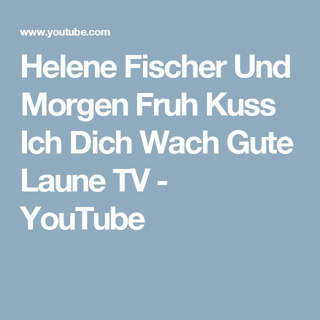 Helene Fischer Und Morgen Fruh Kuss Ich Dich Wach Gute Laune TV - YouTube