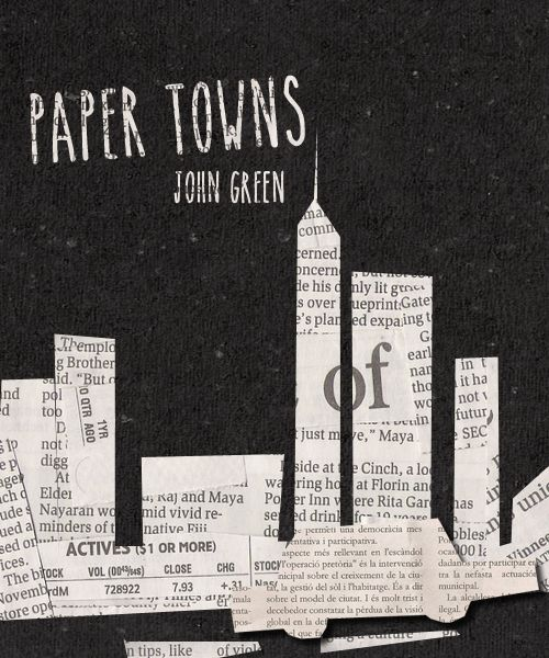 """Paper Towns - John Green """"all those paper people living in their paper houses, burning the future to stay warm"""""""