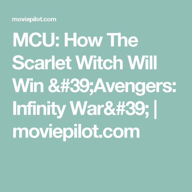 MCU: How The Scarlet Witch Will Win 'Avengers: Infinity War' | moviepilot.com